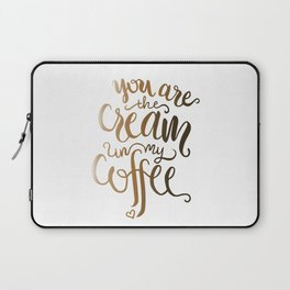 You Are The Cream In My Coffee Laptop Sleeve