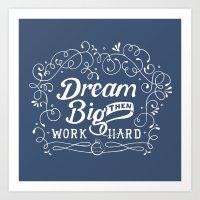 Dream Big then Work Hard Art Print