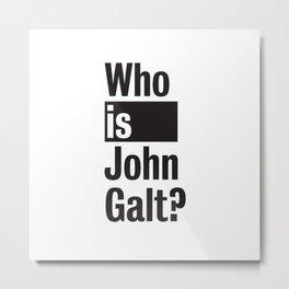 Who Is John Galt? Atlas Shrugged Ayn Rand Metal Print
