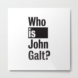 Who Is John Galt? Atlas Shrugged Ayn Rand Metal Print