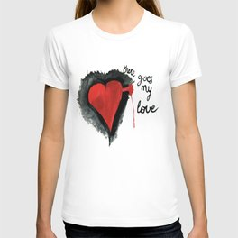There goes my love T-shirt