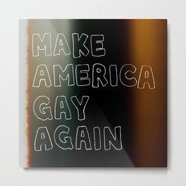 Make America Gay Again Metal Print