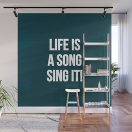 Life is a song, sing it! Wall Mural
