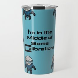 Garrus: In the middle of some calibrations Travel Mug