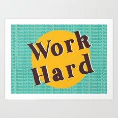 Work Hard. Stay Humble. Art Print