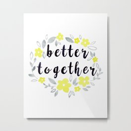 Better Together, Watercolor quote Metal Print