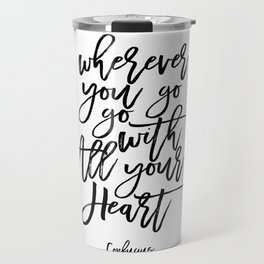 Inspirational Quote Wherever You Go Go With All Your Heart Printable Print Typography Print Quote Travel Mug