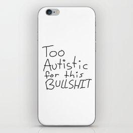 Too Autistic for this Bullsh*t iPhone Skin