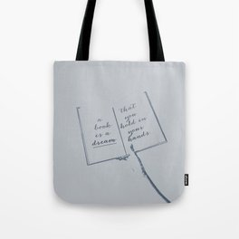 A book is a dream that you hold in your hands Tote Bag