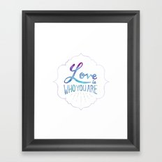 Love is Who You Are Framed Art Print