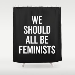 All Be Feminists Saying Shower Curtain
