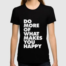 Do More of What Makes You Happy Black and White Typography Poster Inspirational Quote Wall Art Decor T-shirt
