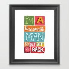 I'M A REASONABLE MAN... Framed Art Print