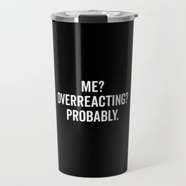 Overreacting Funny Quote Travel Mug