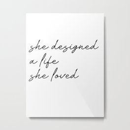 she designed a life she loved Metal Print