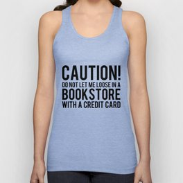 Caution! Do Not Let Me Loose In a Bookstore! Unisex Tank Top