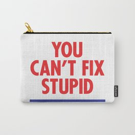 You Can't Fix Stupid Carry-All Pouch