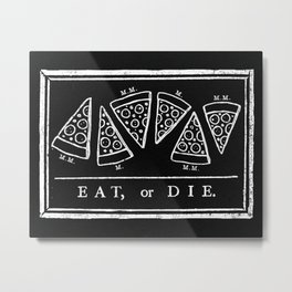 Eat, or Die (black) Metal Print