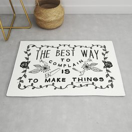 The Best Way To Complain Is To Make Things Rug