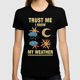 Climate Nature Earth Atmosphere Heat Wind Season Trust Me I Know Gift T-shirt