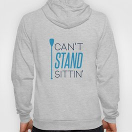 CAN'T STAND SITTIN' Hoody