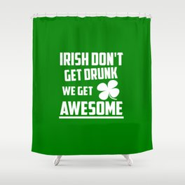 Irish don't get drunk funny quote Shower Curtain