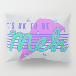It's OK To Be Meh Pillow Sham
