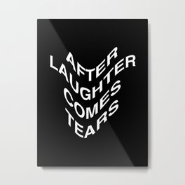AFTER LAUGHTER COMES TEARS Metal Print