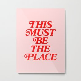 This Must Be The Place Metal Print
