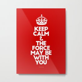 Keep Calm and The Force May be with you - by Genu WORDISIAC™ TYPOGY™ Metal Print
