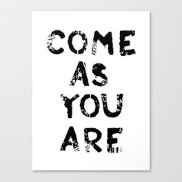 COME AS YOU ARE #BLACK Canvas Print