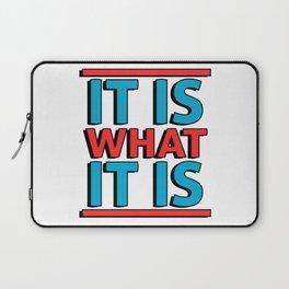 It Is What It Is Laptop Sleeve