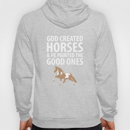God Created Horses Painted the Good Ones T-Shirt Hoody