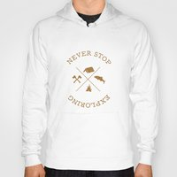 never stop exploring Hoodies featuring NEVER STOP EXPLORING by magdam