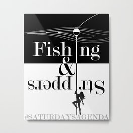 Fishing and Strippers Metal Print
