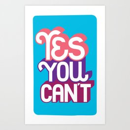 Yes You Can't. - A Lower Management Motivator Art Print