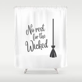 No Rest for the Wicked Shower Curtain