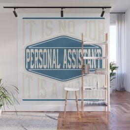 Personal Assistant  - It Is No Job, It Is A Mission Wall Mural