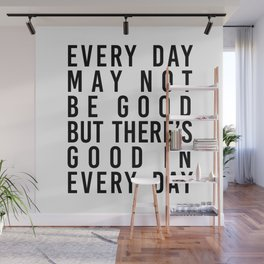 Every Day May Not be Good but There's Good In Every Day Wall Mural