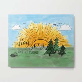 Stay Sexy, Don't Get Murdered Watercolor Metal Print