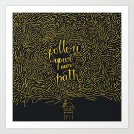 Follow your own path Art Print