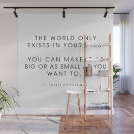 The world only exists in your eyes. You can make it - F. Scott Fitzgerald Wall Mural