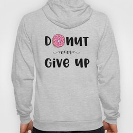 Donut Ever Give Up Hoody