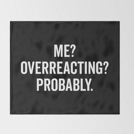 Overreacting Funny Quote Throw Blanket