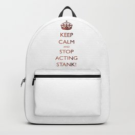 Keep calm and stop acting stank! Backpack