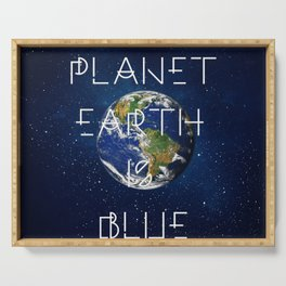 Planet Earth is BLUE Serving Tray