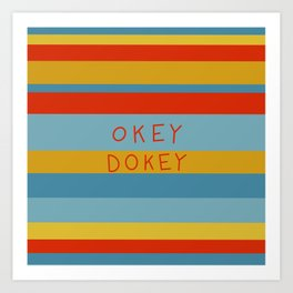 Okey Dokey Art Print