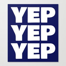 YEP YEP YEP Canvas Print