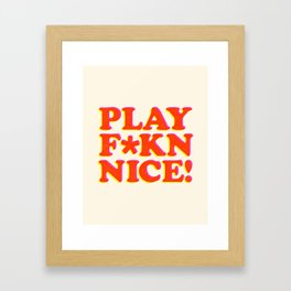 Play Nice funny minimalist typography poster bedroom student dorm decor wall art Framed Art Print