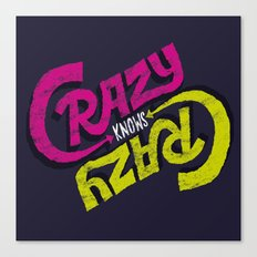 Crazy Knows Crazy Canvas Print